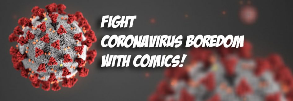 Fight Coronavirus Boredom with Comics!